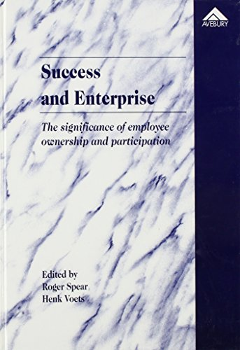 Success and Enterprise: The Significance of Employee Ownership and Participation: Spear, Roger