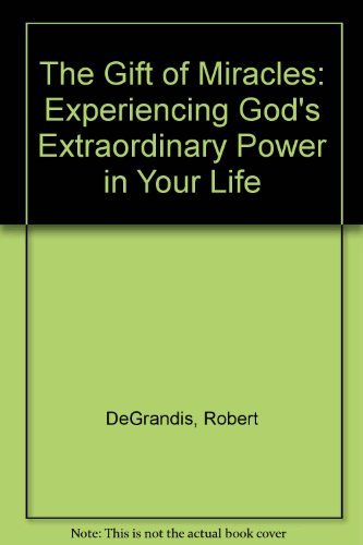 The Gift of Miracles: Experiencing God's Extraordinary Power in Your Life (1856350371) by Robert DeGrandis; Linda Schubert; Robert De Grandis