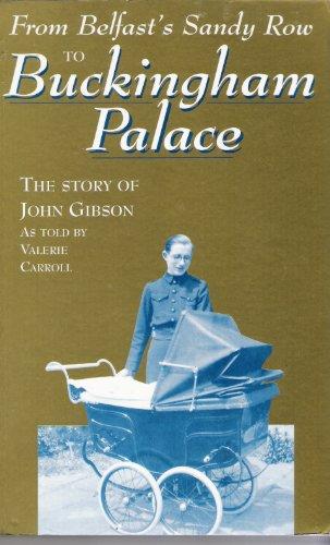 From Belfast's Sandy Row to Buckingham Palace Story of John Gibson: Carroll, Valerie/gibson ...