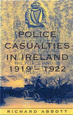 Police Casualties in Ireland: 1919-1922: Abbott, Richard