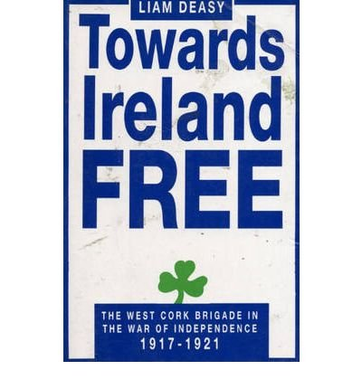 9781856353243: Towards Ireland Free: The West Cork Brigade and the War of Independence: 1917-1921