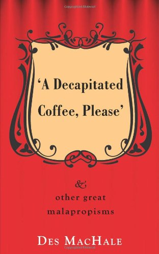 A Decapitated Coffee Please: And other great malapropisms: Des MacHale