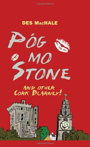 Pog Mo Stone: and other Cork Blarney (1856355659) by Des MacHale