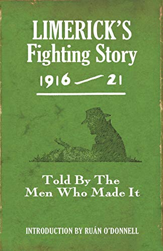 Limerick s Fighting Story 1916-21: Told by