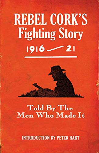 9781856356442: Rebel Cork's Fighting Story 1916-21: Told by the Men Who Made It (The Fighting Stories)