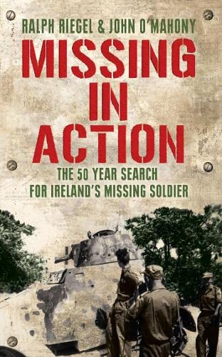 9781856356947: Missing in Action: The 50 Year Search for Ireland's Missing Soldier