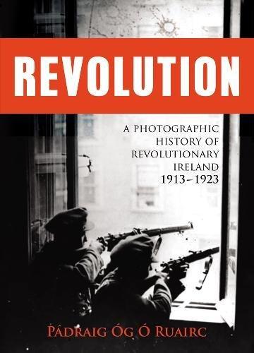 9781856357524: Revolution: A Photographic History of Revolutionary Ireland 1913-1923