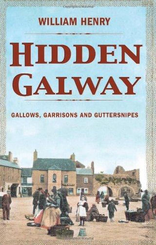 9781856357548: Hidden Galway: Gallows, Garrisons and Guttersnipes (Hidden Cities)