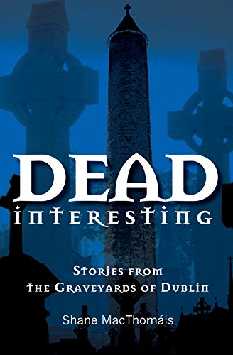 9781856358057: Dead Interesting: Stories from the Graveyards of Dublin (Glasnevin Trust)