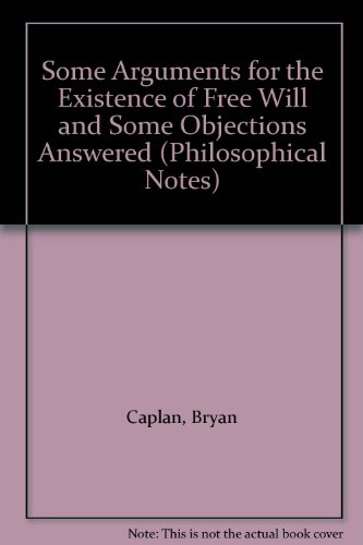 9781856373784: Some Arguments for the Existence of Free Will and Some Objections Answered (Philosophical Notes)