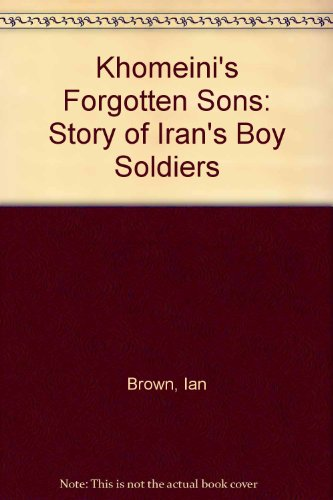 9781856400022: Khomeini's Forgotten Sons: Story of Iran's Boy Soldiers