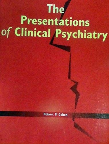 Presentations of Clinical Psychiatry: Cohen, Robert M.