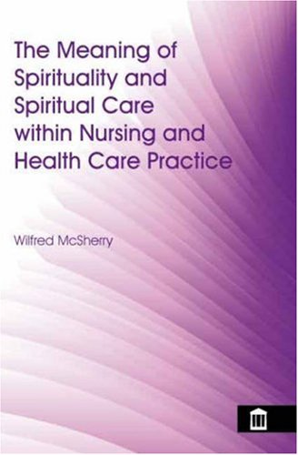 The Meaning of Spirituality and Spiritual Care Within Nursing and Health Care Practice: A Study of ...