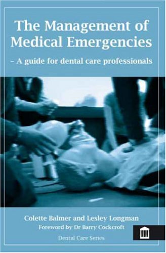 The Management of Medical Emergencies: A guide: Colette Balmer and