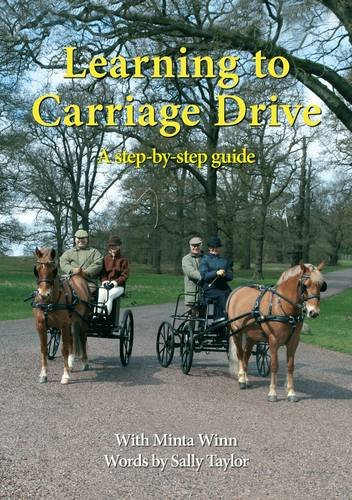 Learning to Carriage Drive: A Step by Step Guide (1856423808) by Winn, Minta; Taylor, Sally