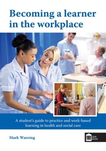 Becoming a Learner in the Workplace: A Student's Guide to Practice and Work-Based Learning in ...