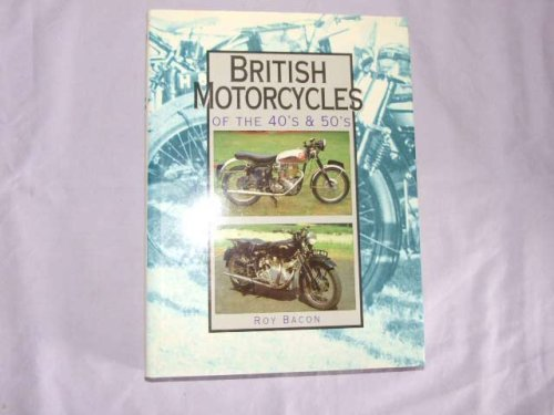 British Motorcycles of the 1940s and 1950s: Bacon, Roy H.