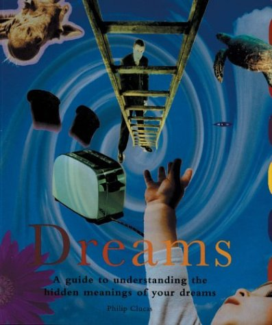Dreams: A Guide To Understanding The Hidden Meanings Of Your Dreams: Clucas, Philip