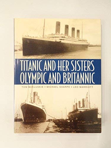 Titanic and Her Sisters Olympic and Britannic: Tom McCluskie
