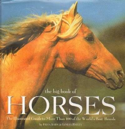 9781856487313: The Big Book of Horses: The Illustrated Guide to More Than 100 of the World's Best Breeds