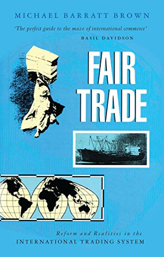 Fair Trade: Reform and Realities in the International Trading System: Barratt Brown, Michael