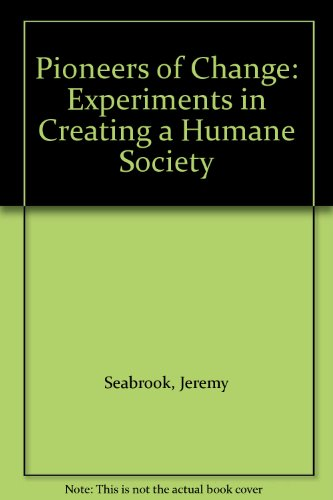 9781856490948: Pioneers of Change: Experiments in Creating a Humane Society