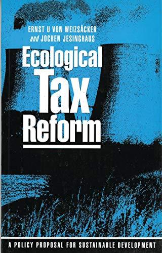 Ecological Tax Reform: A Policy Proposal for Sustainable Development: Weizsacker, Ernst U. von, ...