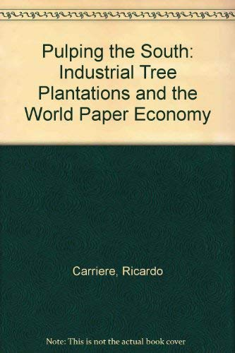 9781856494373: Pulping the South: Industrial Tree Plantations and the World Paper Economy