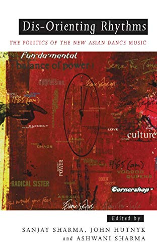 Dis-Orienting Rhythms : The Politics of the New Asian Dance Music: Sharma, Sanjay; Hutnyk, John; ...