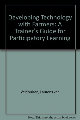 Developing Technology With Farmers: A Trainer's Guide: Van Veldhuzen, Laurens,
