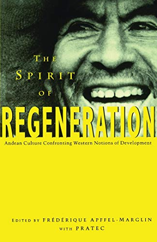 The Spirit of Regeneration: Andean Culture Confronting Western Notions of Development (Spirit Reg...