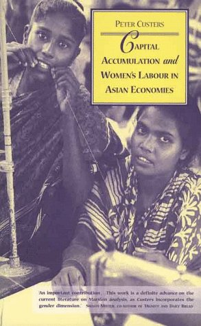 Capital Accumulation and Women's Labour in Asian Economies (Capital Accumulate Womens Labour) (9781856495769) by Peter Custers