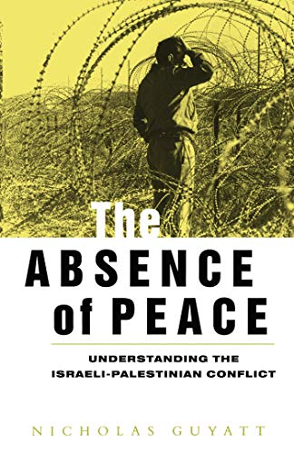9781856495806: The Absence of Peace: Understanding the Israeli-Palestinian Conflict