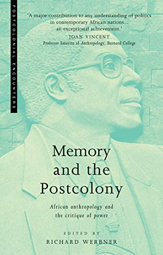 Memory and the Postcolony: African Anthropology and the Critique of Power (Postcolonial Encounters)...