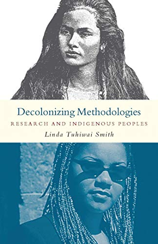 Decolonizing Methodologies: Research and Indigenous Peoples: Linda Tuhiwai Smith