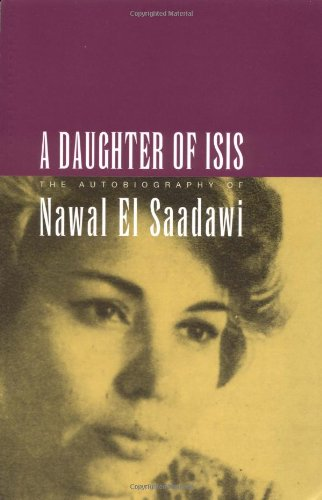 A Daughter of Isis: The Autobiography of: Nawal El Saadawi