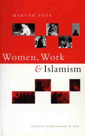 9781856496827: Women, Work and Islamism: Ideology and Resistance in Iran (Ideology & Resistance in Iran)
