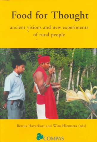 Food For Thought: Ancient Visions and New Experiments of Rural People: Haverkort, Bertus, Hiemstra,...