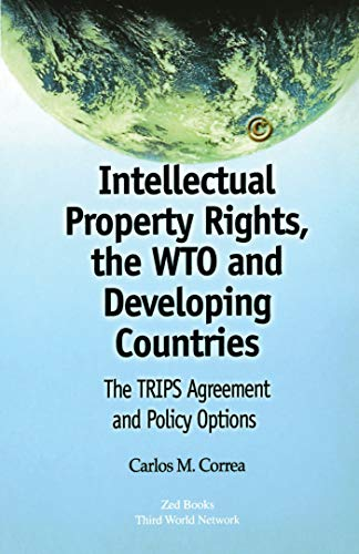 Intellectual Property Rights, the Wto and Developing Countries: The Trips Agreement and Policy ...