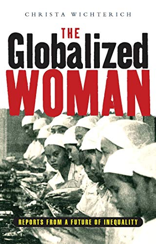 The globalized woman : reports from a future of inequality.: Wichterich, Christa.