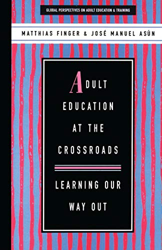 Adult Education at the Crossroads: Learning our way out (Global Perspectives on Adult Education and...