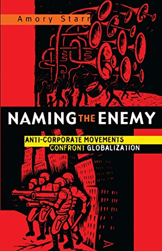 Naming the Enemy: Anti-Corporate Social Movements Confront Globalization: Amory Starr