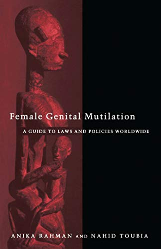 Female Genital Mutilation: A Guide to Laws: Rahman, Anika, Toubia,