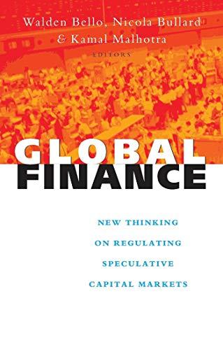 Global Finance: New Thinking on Regulating Speculative Capital Markets: Bello, Walden