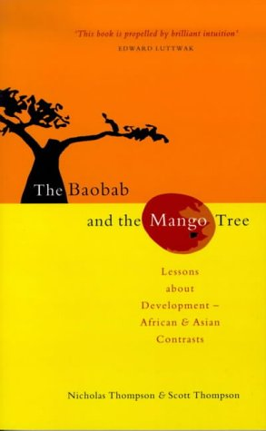 The Baobab and the Mango Tree: Lessons about Development - African and Asian Contrasts: Nicholas ...