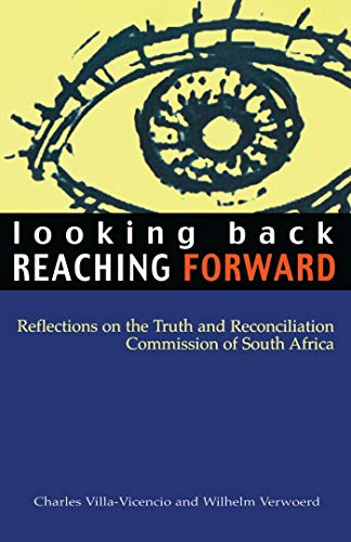 Looking Back, Reaching Forward: Reflections on the Truth and Reconciliation Commission of South A...