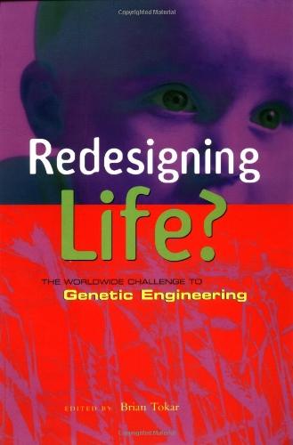 Redesigning Life?: The Worldwide Challenge to Genetic Engineering: Tokar, Brian
