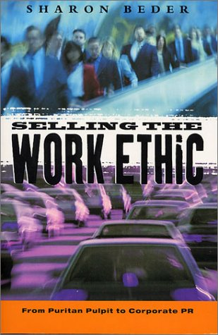 9781856498852: Selling the Work Ethic: From Puritan Pulpit to Corporate PR