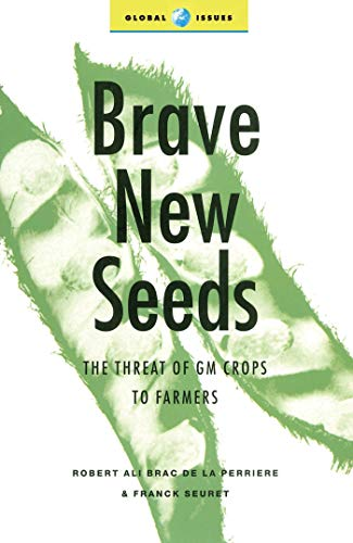 9781856498999: Brave New Seeds: The Threat of GM Crops to Farmers (Global Issues Series)