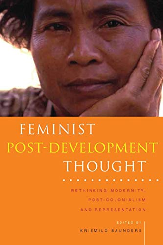 Feminist Post-Development Thought: Rethinking Modernity, Post-Colonialism and Representation